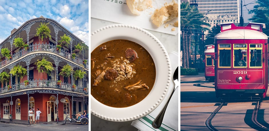 New Orleans' French Quarter, courtesy Rosie Kerr; Gumbo at Mr. B's Bistro, courtesy Mr. B's Bistro; NOLA's famous streetcars, courtesy  Stephen Walker